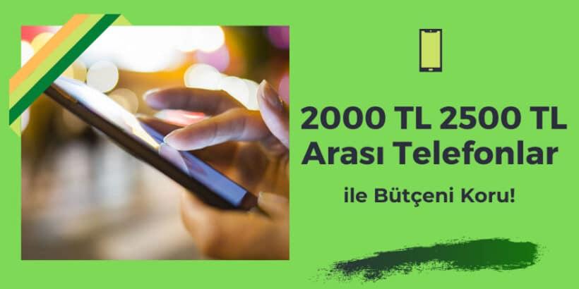 2000-tl-2500-tl-arası-telefonlar
