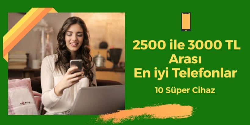 2500-ile-3000-tl-arası-en-iyi-telefonlar